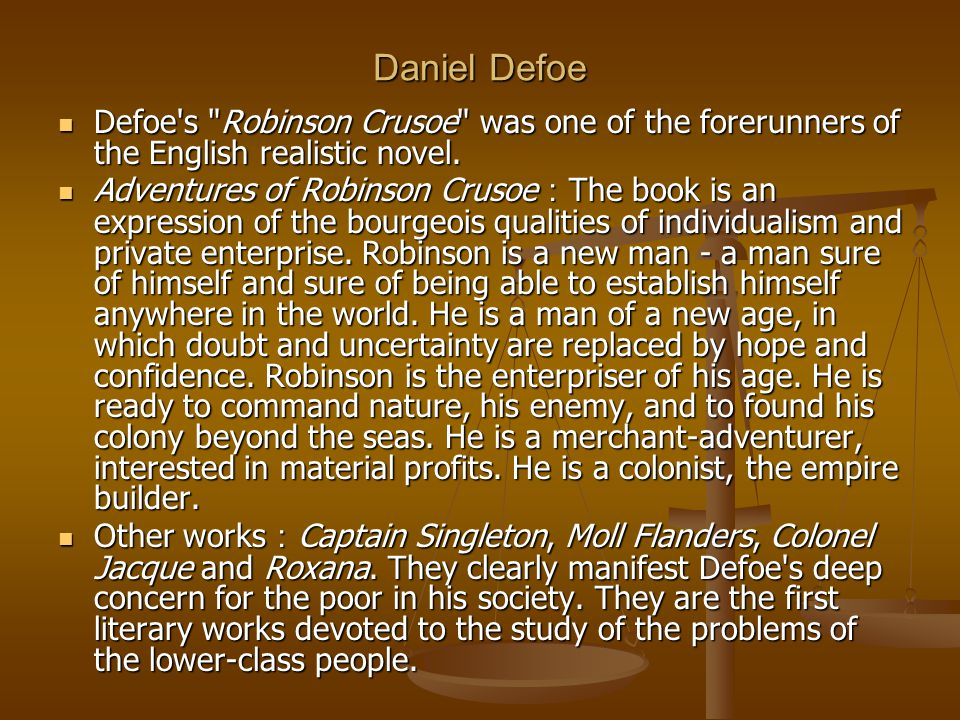 Daniel Defoe Defoe s Robinson Crusoe was one of the forerunners of the English realistic novel.