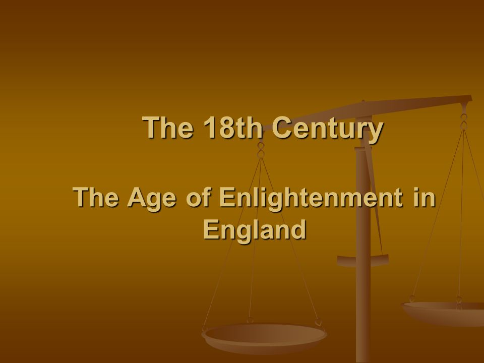 The 18th Century The Age of Enlightenment in England