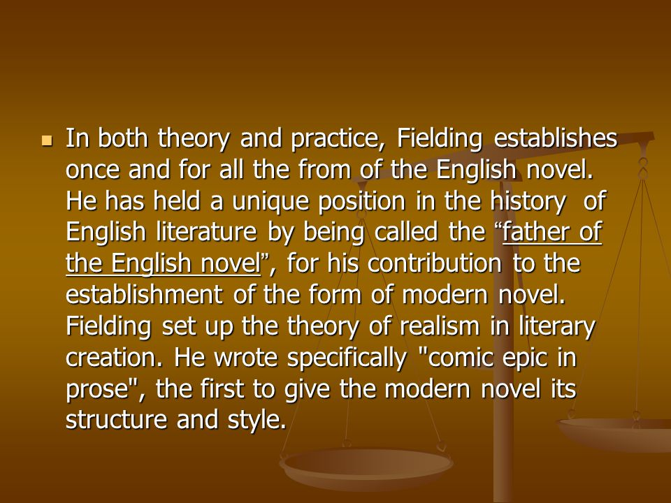 In both theory and practice, Fielding establishes once and for all the from of the English novel.
