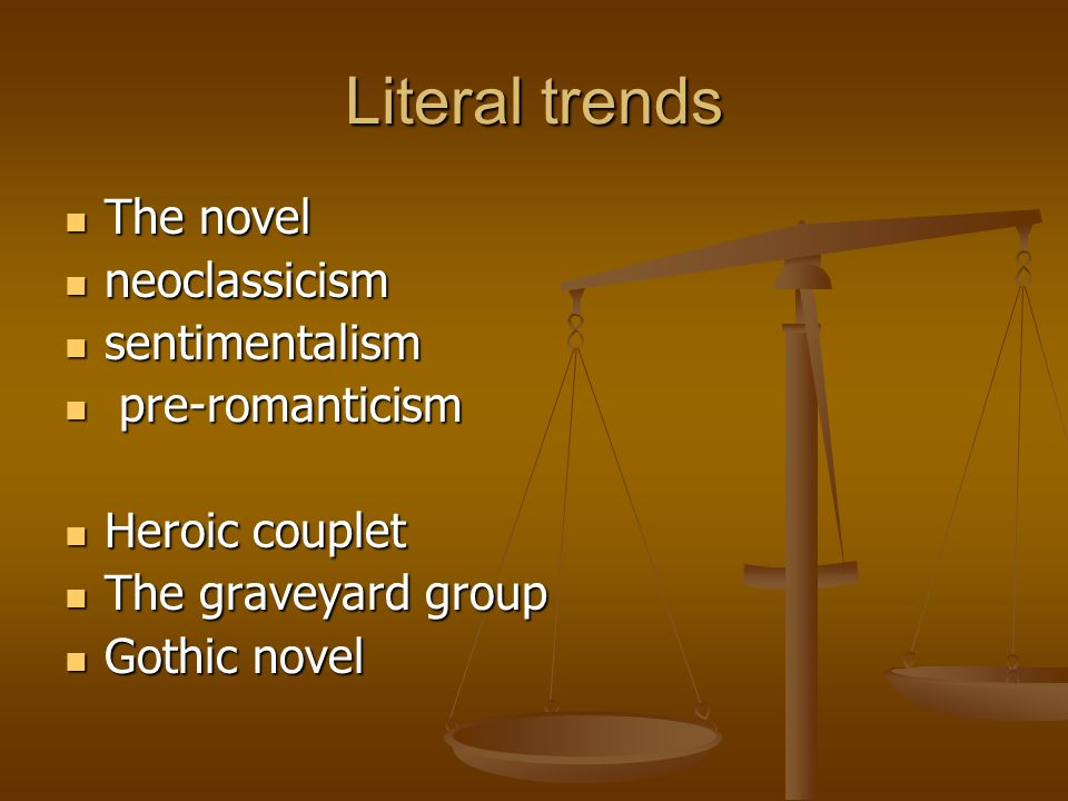 Literal trends The novel neoclassicism sentimentalism pre-romanticism