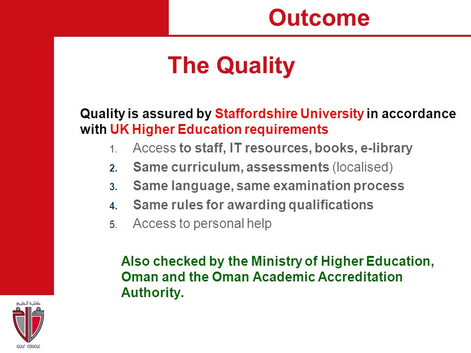 Outcome The Quality. Quality is assured by Staffordshire University in accordance with UK Higher Education requirements.