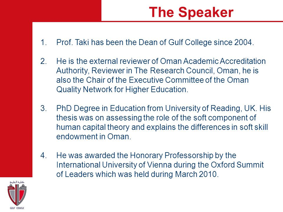 The Speaker Prof. Taki has been the Dean of Gulf College since 2004.