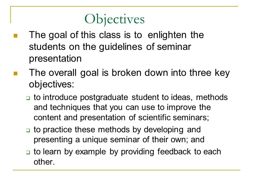 Objectives The goal of this class is to enlighten the students on the guidelines of seminar presentation.