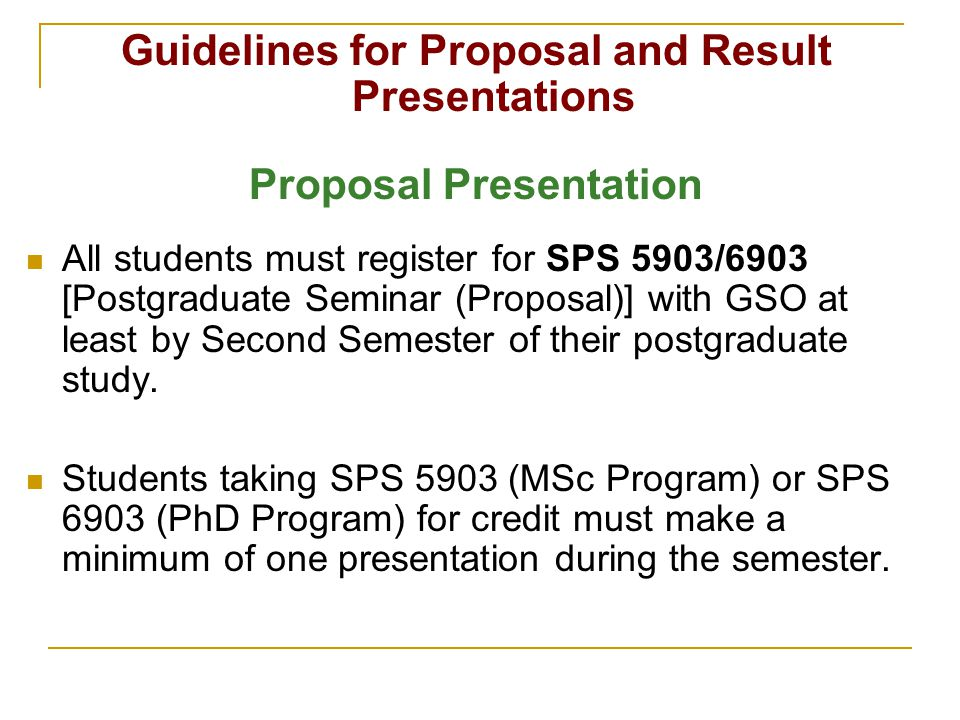 Guidelines for Proposal and Result Presentations Proposal Presentation