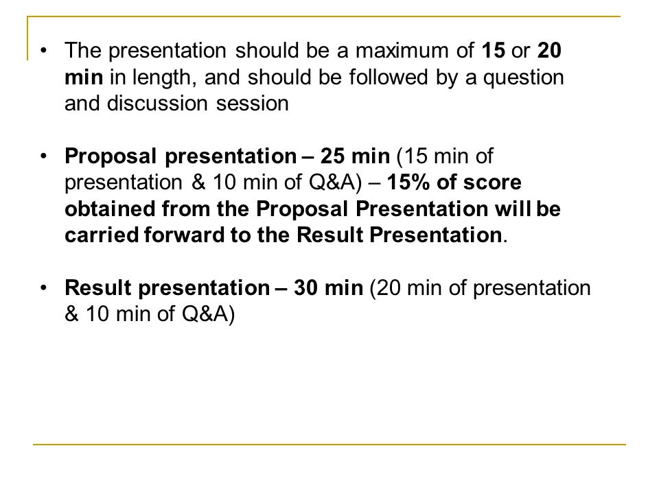 The presentation should be a maximum of 15 or 20 min in length, and should be followed by a question and discussion session