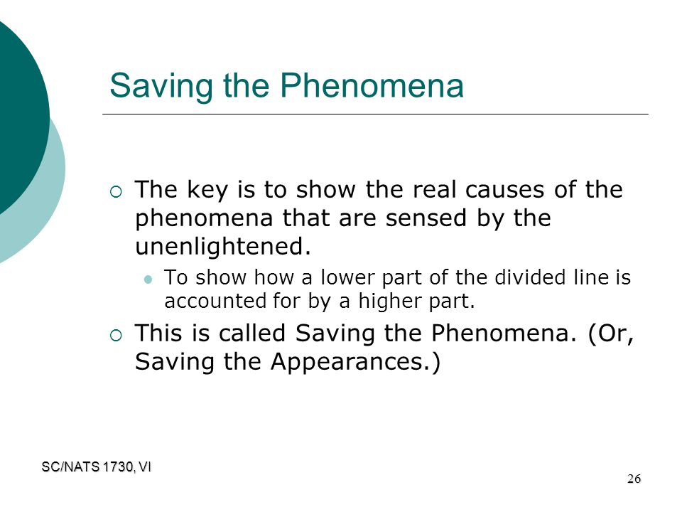 Saving the Phenomena The key is to show the real causes of the phenomena that are sensed by the unenlightened.