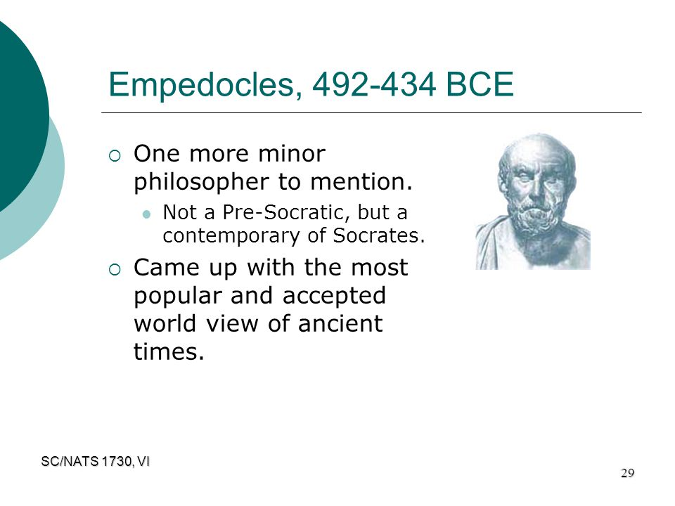 Empedocles, 492-434 BCE One more minor philosopher to mention.