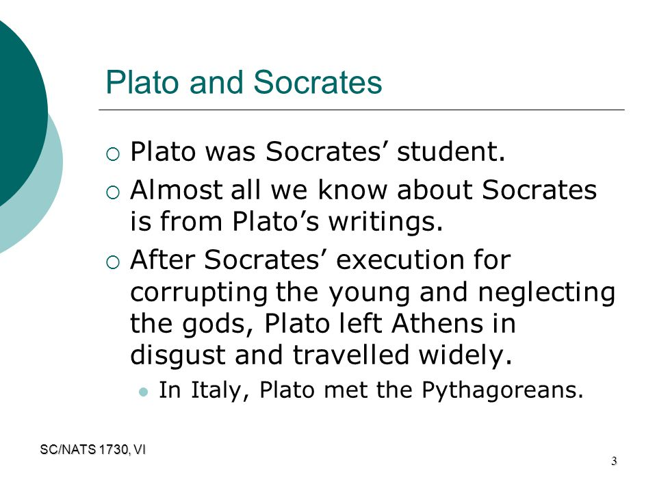 Plato and Socrates Plato was Socrates' student.