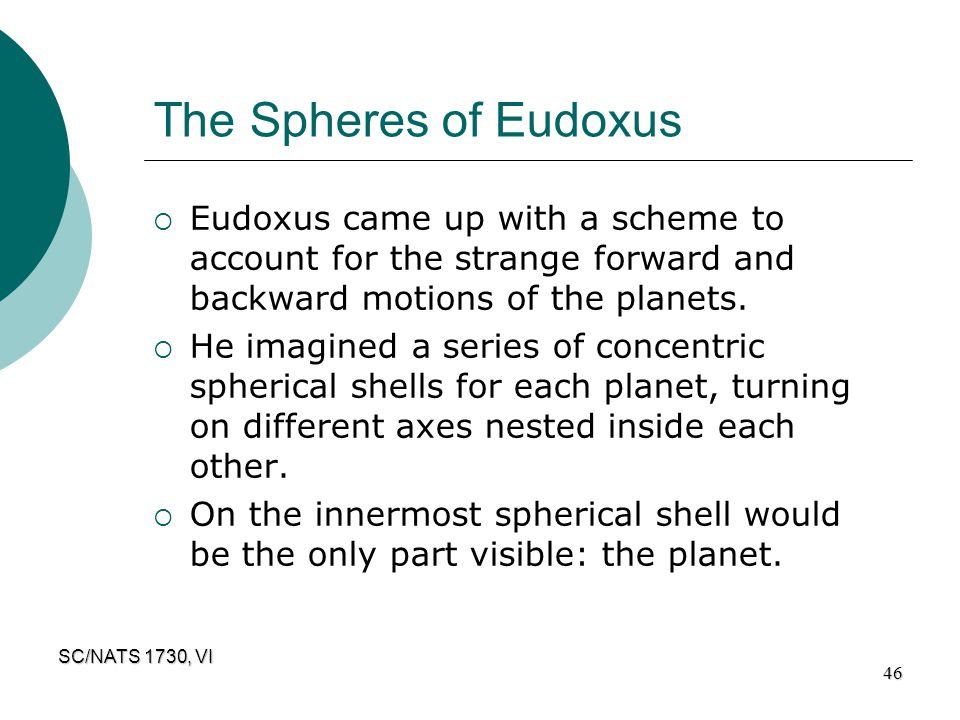 The Spheres of Eudoxus Eudoxus came up with a scheme to account for the strange forward and backward motions of the planets.