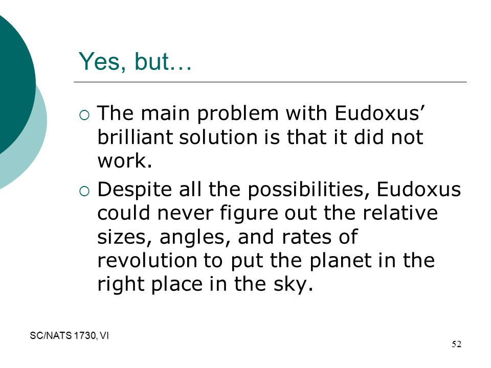Yes, but… The main problem with Eudoxus' brilliant solution is that it did not work.
