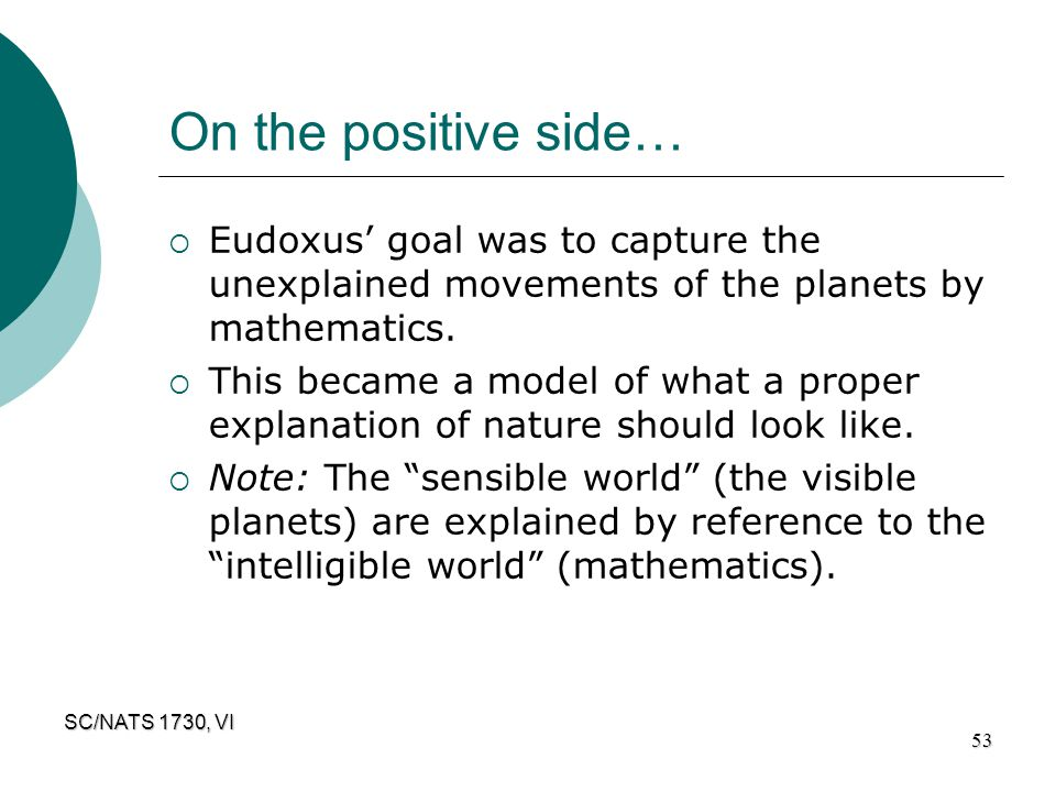 On the positive side… Eudoxus' goal was to capture the unexplained movements of the planets by mathematics.