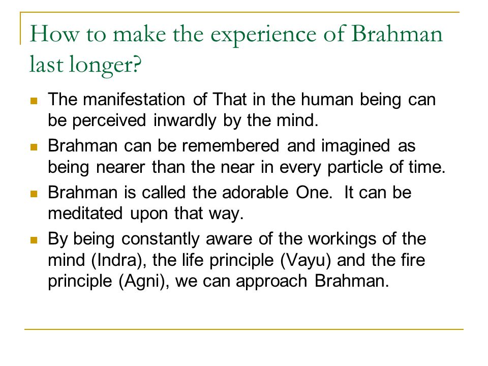 How to make the experience of Brahman last longer