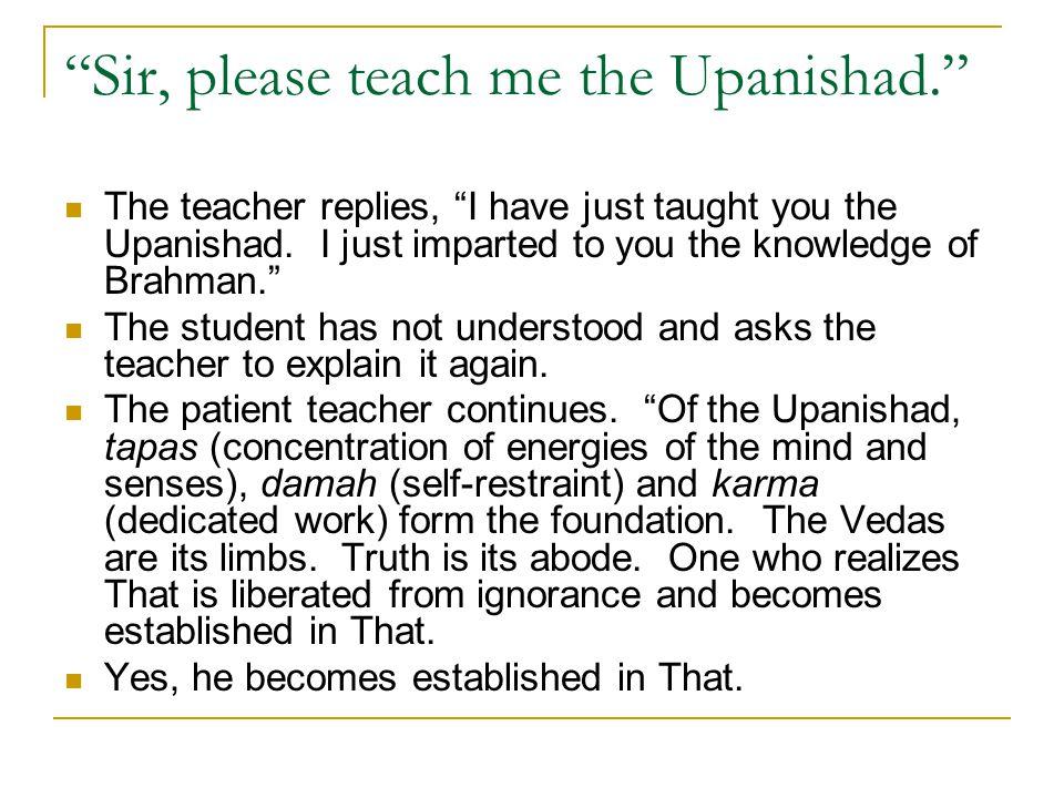 Sir, please teach me the Upanishad.