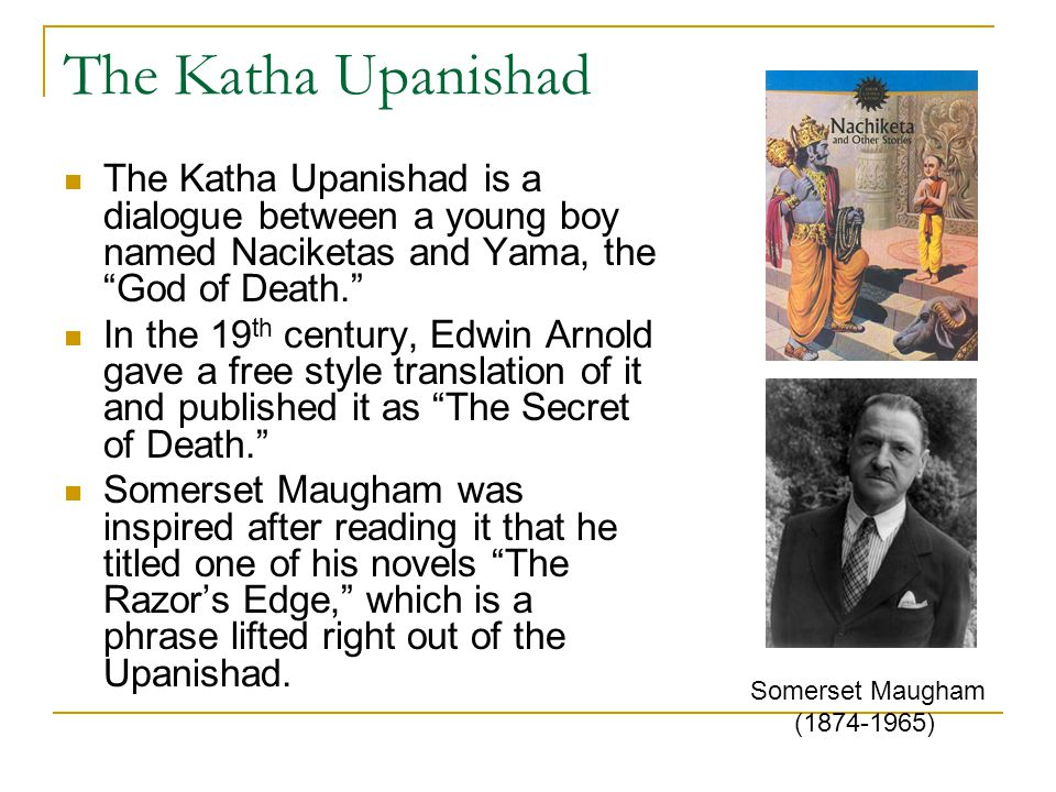 The Katha Upanishad The Katha Upanishad is a dialogue between a young boy named Naciketas and Yama, the God of Death.