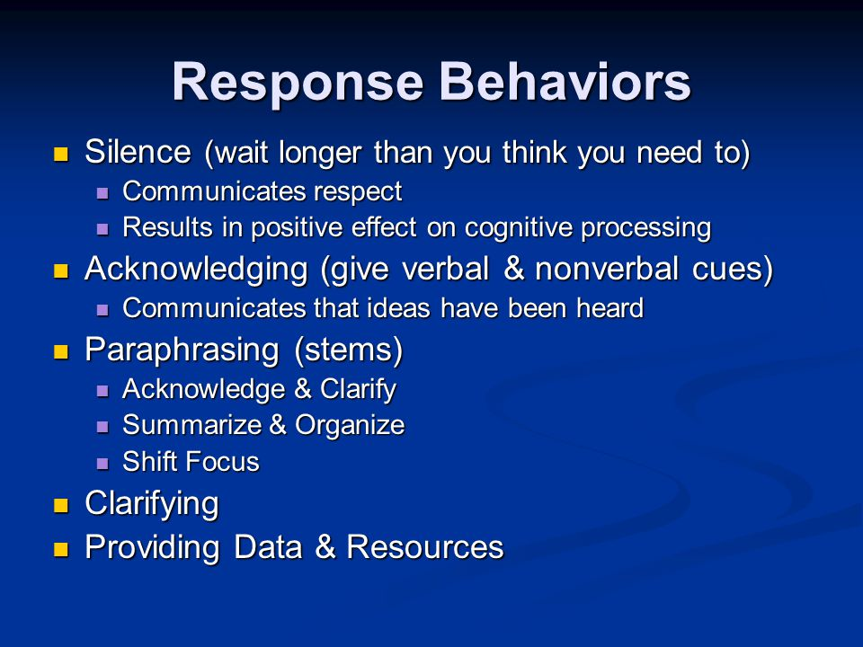 Response Behaviors Silence (wait longer than you think you need to)