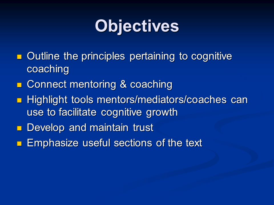 Objectives Outline the principles pertaining to cognitive coaching