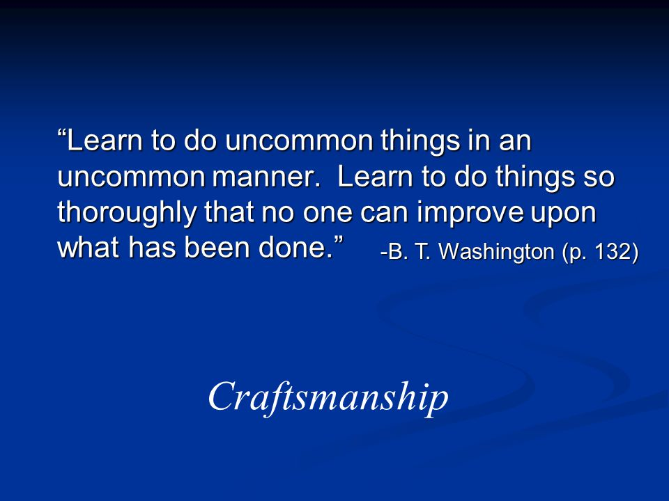 Learn to do uncommon things in an uncommon manner