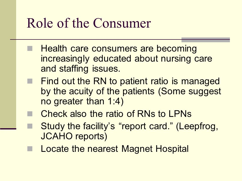 Role of the Consumer Health care consumers are becoming increasingly educated about nursing care and staffing issues.