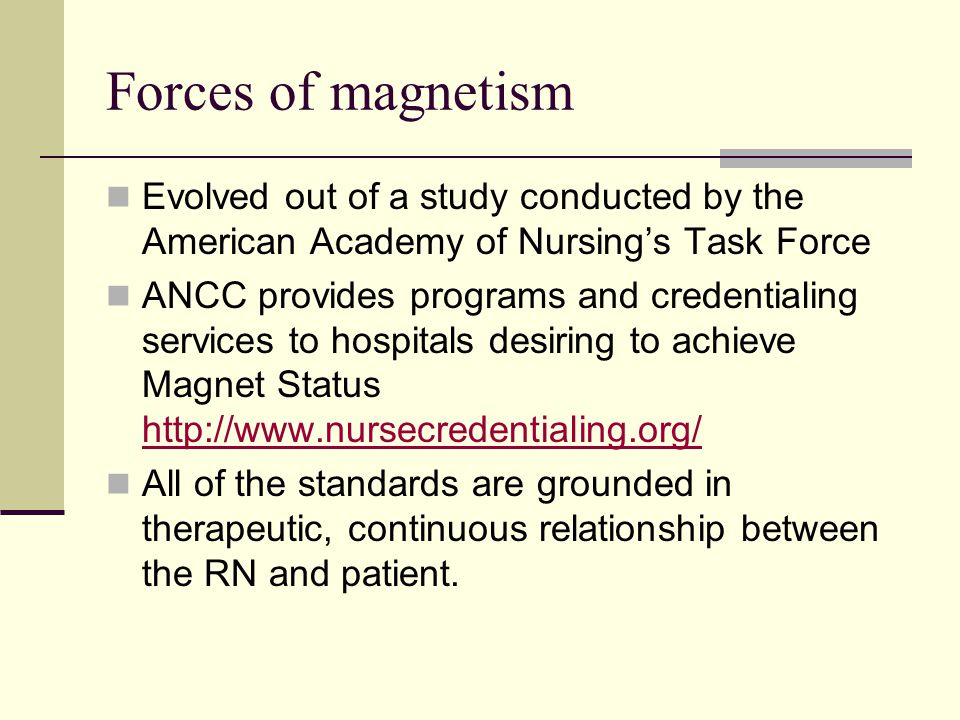 Forces of magnetism Evolved out of a study conducted by the American Academy of Nursing's Task Force.