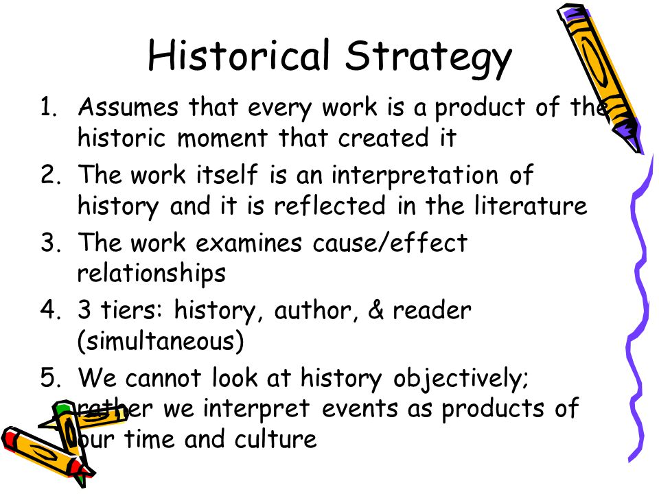 Historical Strategy Assumes that every work is a product of the historic moment that created it.