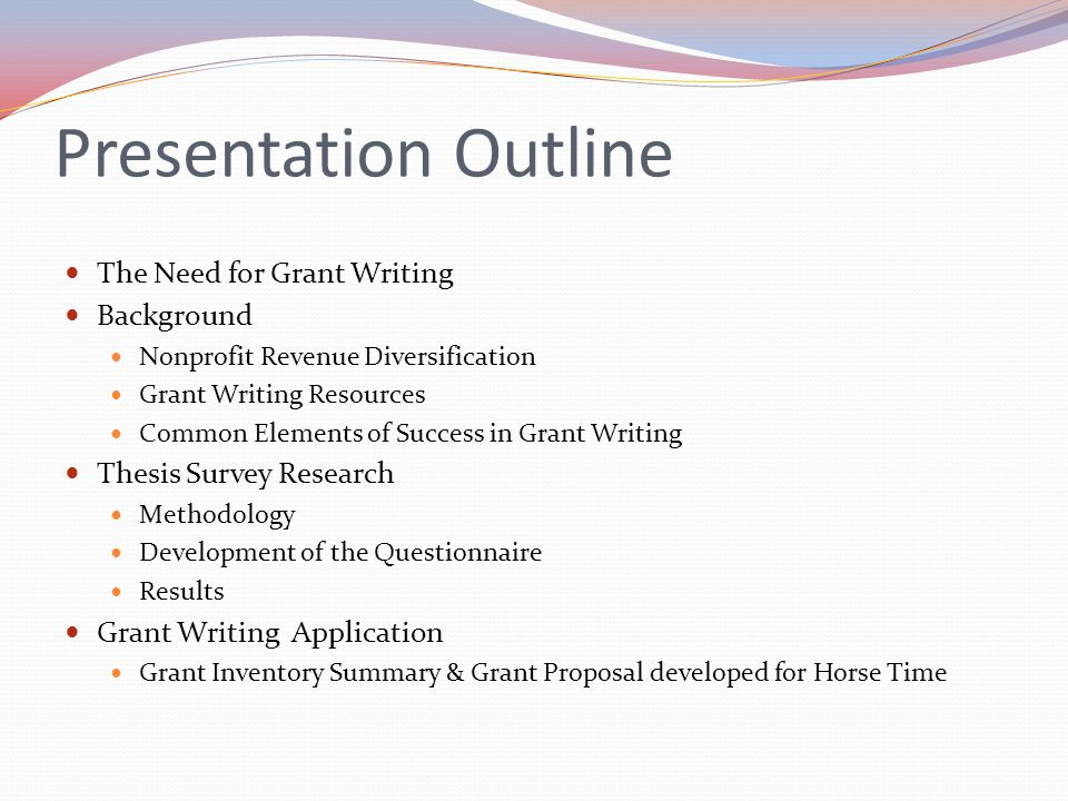Presentation Outline The Need for Grant Writing Background