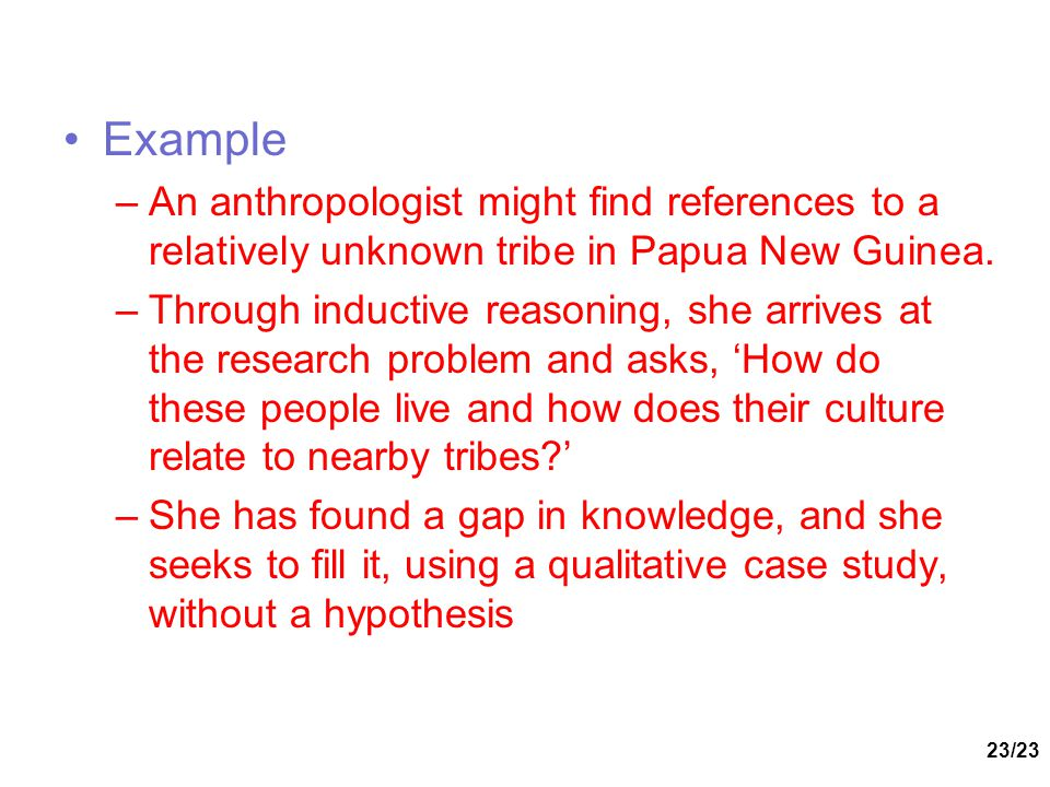 Example An anthropologist might find references to a relatively unknown tribe in Papua New Guinea.