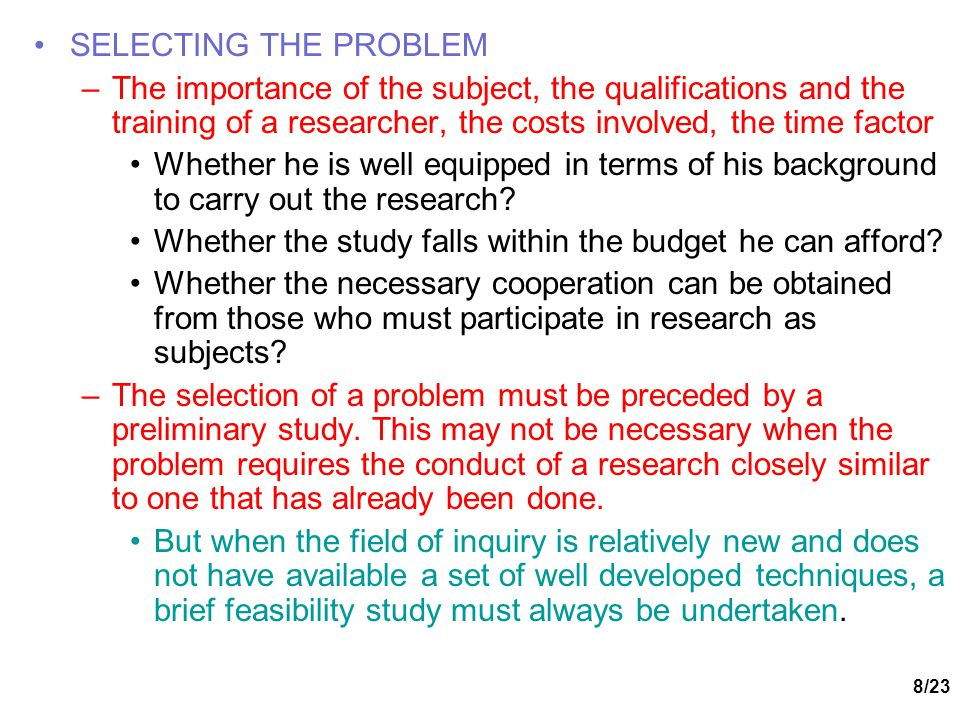 SELECTING THE PROBLEM The importance of the subject, the qualifications and the training of a researcher, the costs involved, the time factor.