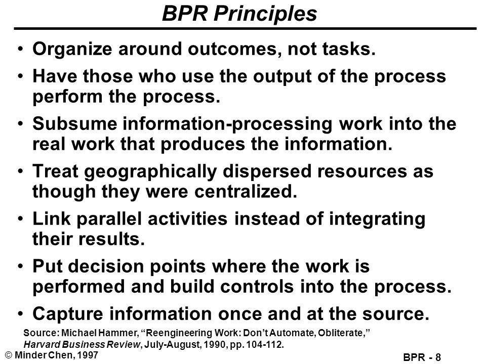 BPR Principles Organize around outcomes, not tasks.