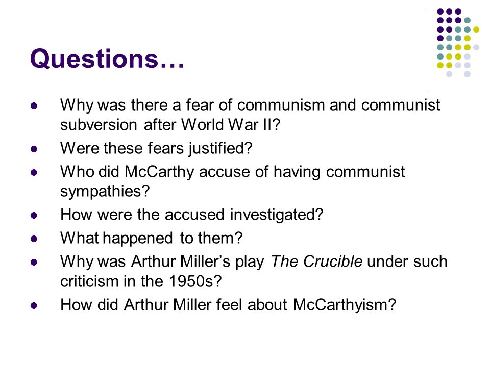 Questions… Why was there a fear of communism and communist subversion after World War II Were these fears justified