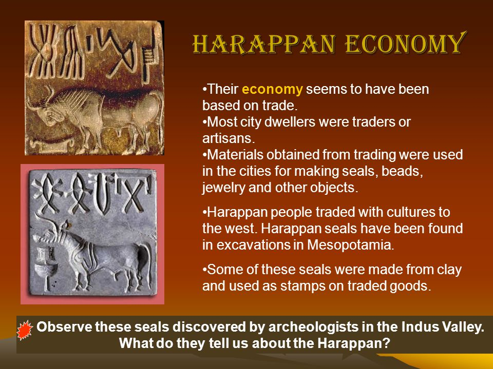 Harappan Economy Their economy seems to have been based on trade.