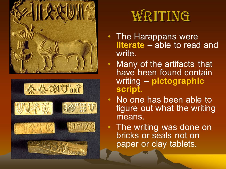 Writing The Harappans were literate – able to read and write.