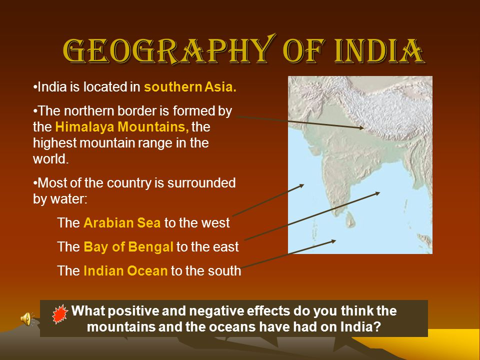 Geography of India India is located in southern Asia.