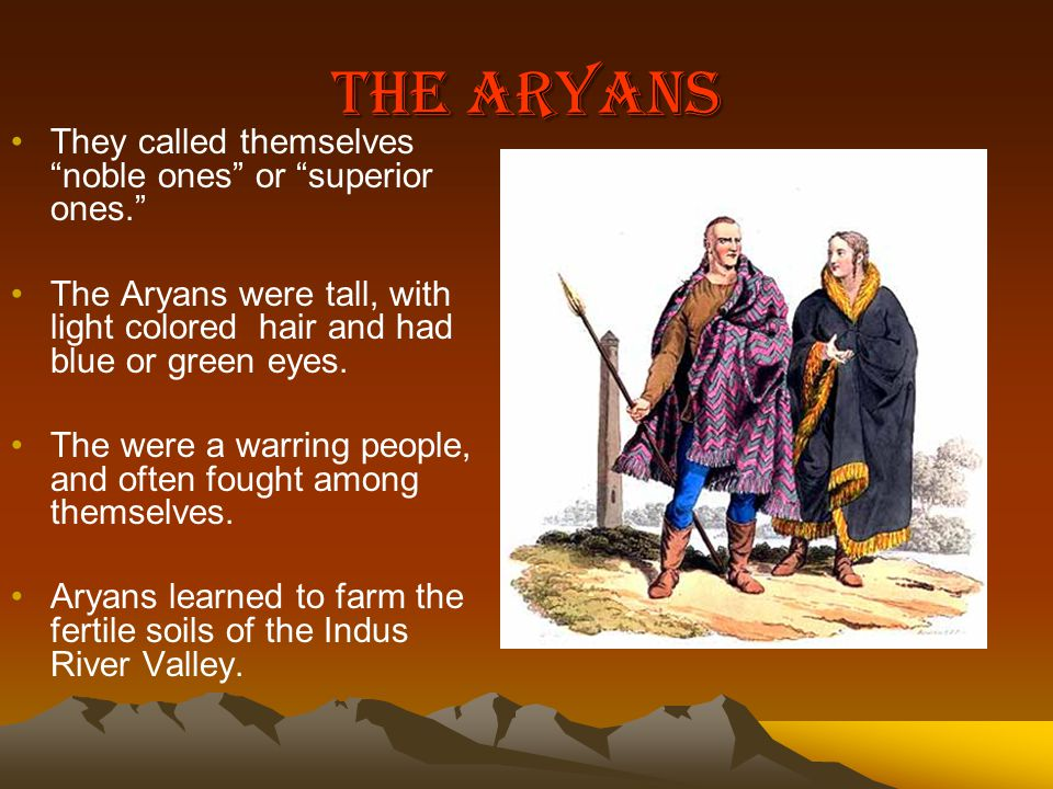 The Aryans They called themselves noble ones or superior ones.