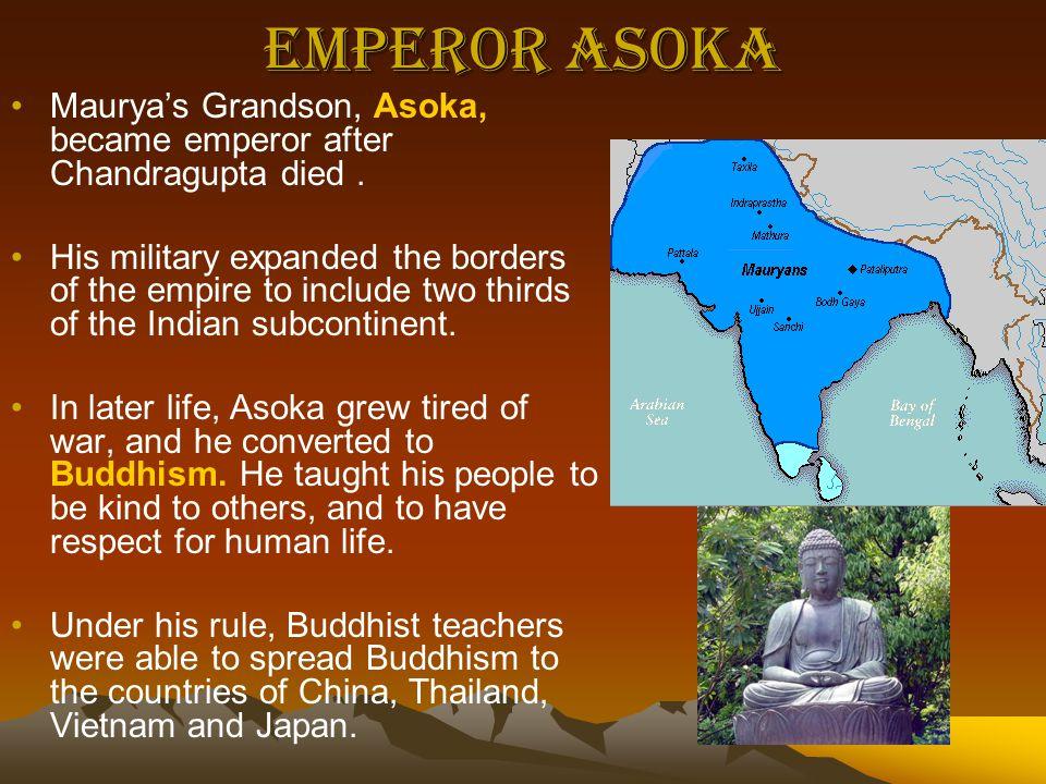 Emperor Asoka Maurya's Grandson, Asoka, became emperor after Chandragupta died .
