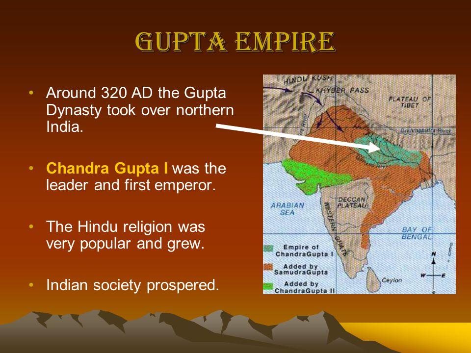Gupta Empire Around 320 AD the Gupta Dynasty took over northern India.