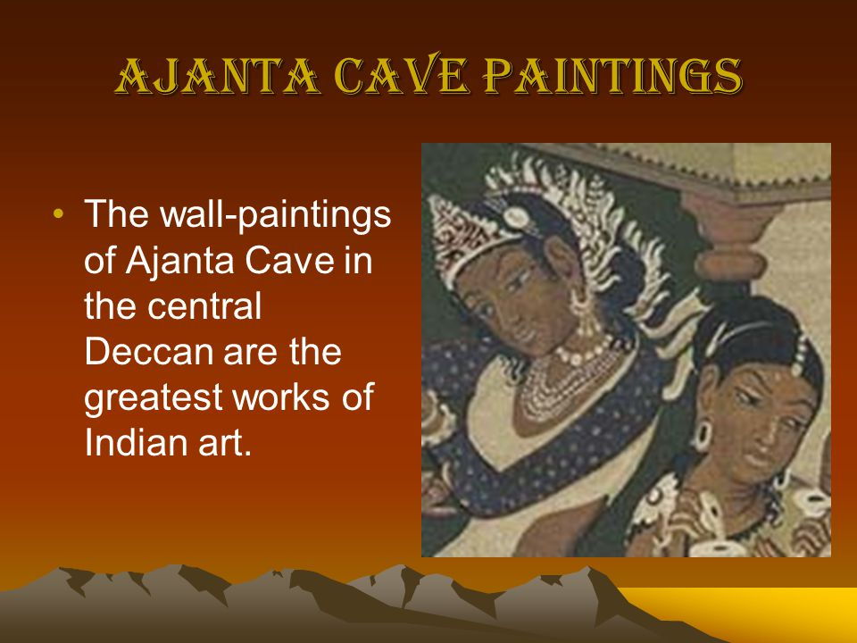 Ajanta Cave Paintings The wall-paintings of Ajanta Cave in the central Deccan are the greatest works of Indian art.
