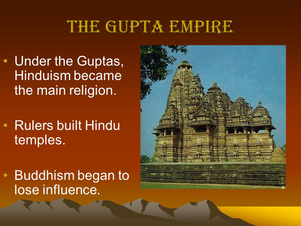The Gupta Empire Under the Guptas, Hinduism became the main religion.