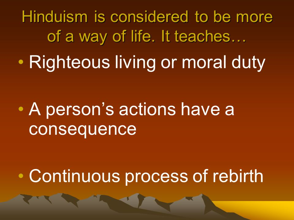 Hinduism is considered to be more of a way of life. It teaches…