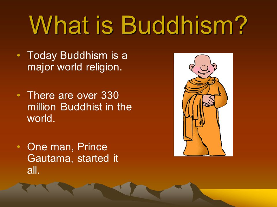 What is Buddhism Today Buddhism is a major world religion.