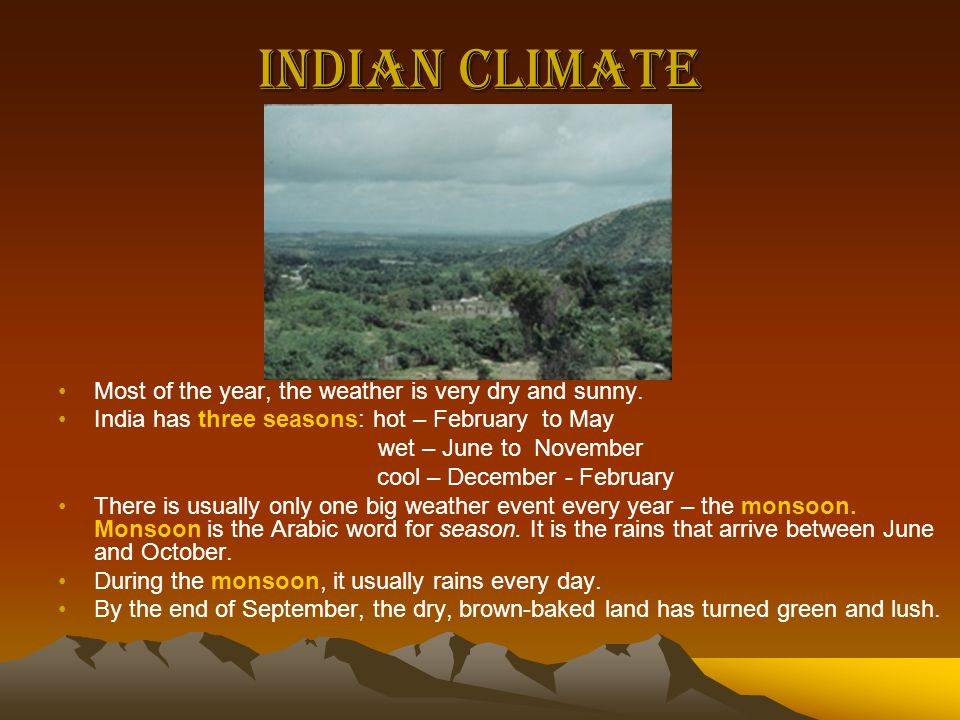 Indian Climate Most of the year, the weather is very dry and sunny.