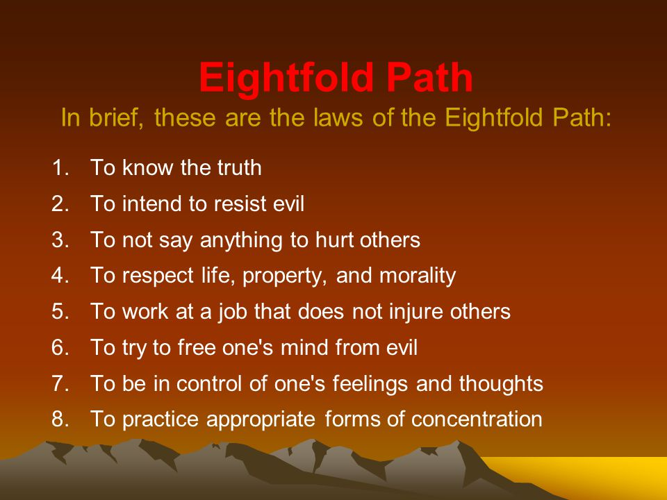 Eightfold Path In brief, these are the laws of the Eightfold Path: