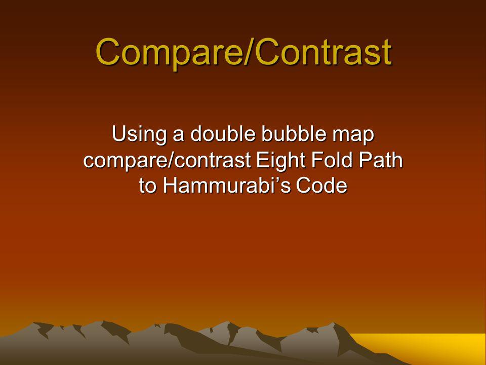 Compare/Contrast Using a double bubble map compare/contrast Eight Fold Path to Hammurabi's Code