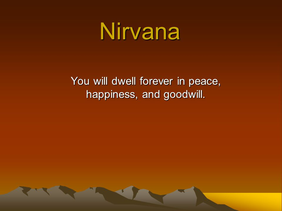 You will dwell forever in peace, happiness, and goodwill.