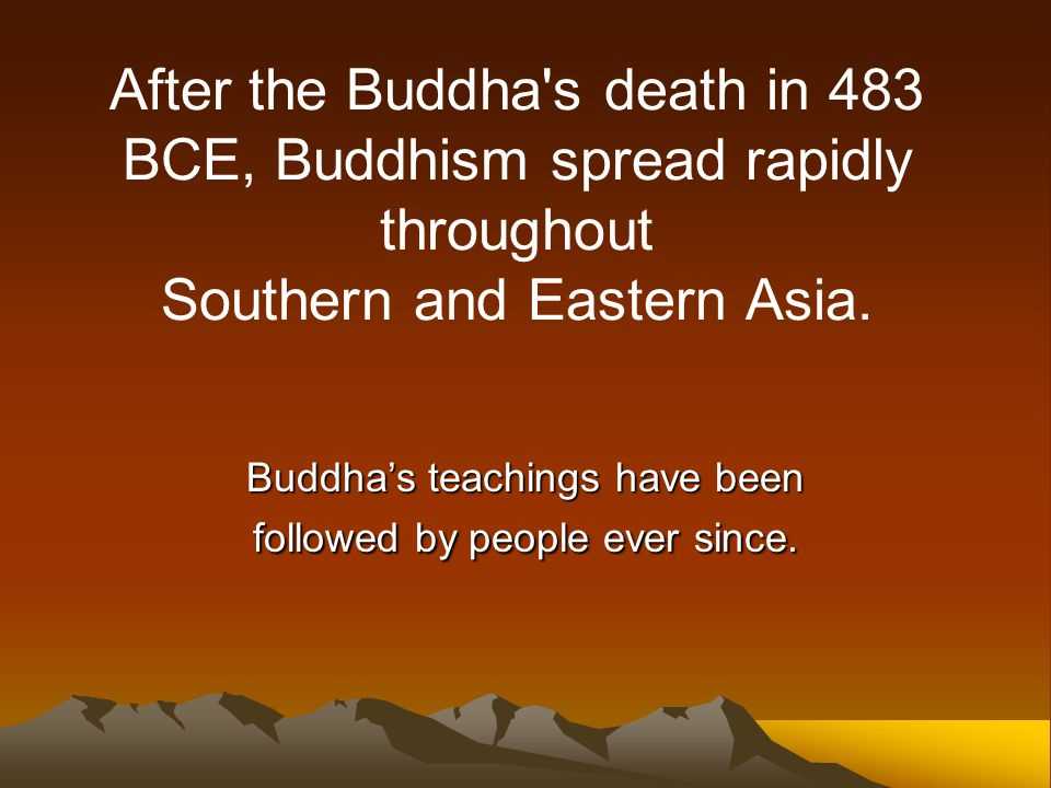 Buddha's teachings have been followed by people ever since.
