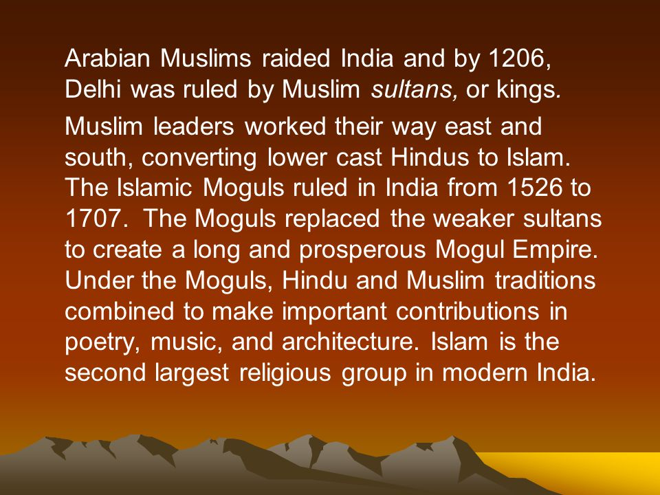 Arabian Muslims raided India and by 1206, Delhi was ruled by Muslim sultans, or kings.