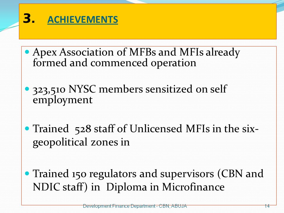 3. ACHIEVEMENTS Apex Association of MFBs and MFIs already formed and commenced operation. 323,510 NYSC members sensitized on self employment.