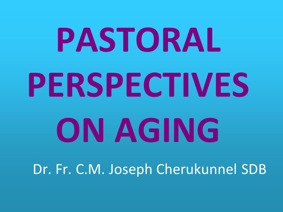 PASTORAL PERSPECTIVES ON AGING