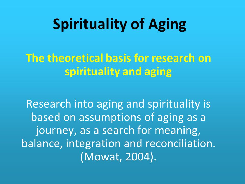 The theoretical basis for research on spirituality and aging