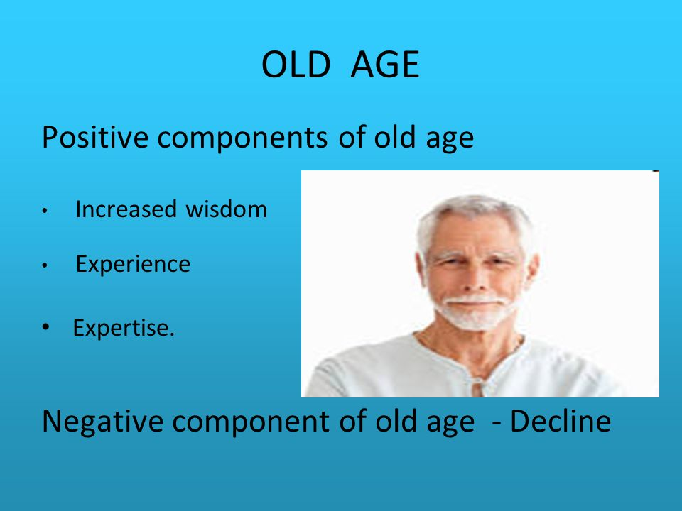 OLD AGE Positive components of old age