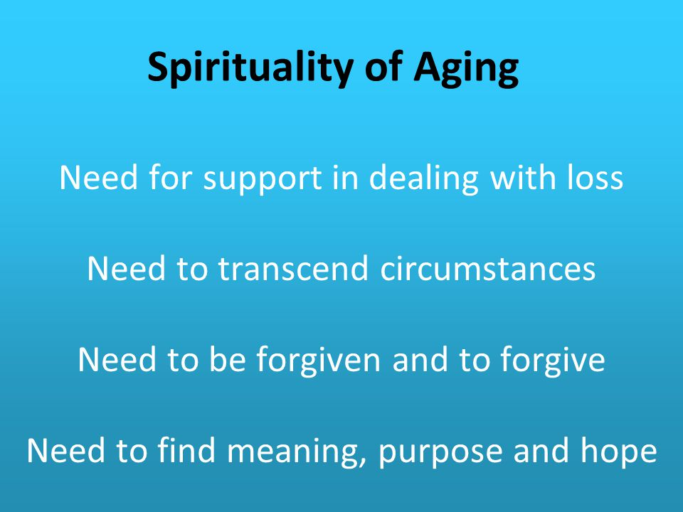 Spirituality of Aging Need for support in dealing with loss
